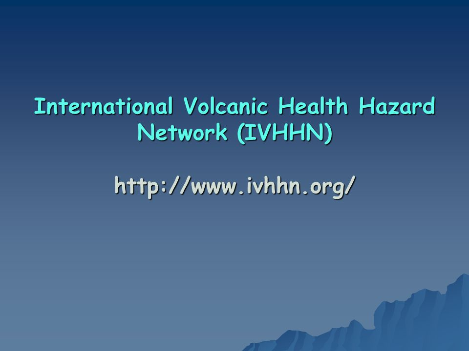 International Volcanic Health Hazard Network (IVHHN) http://www. ivhhn