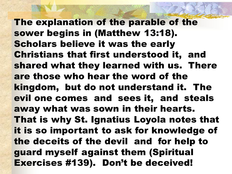 The explanation of the parable of the sower begins in (Matthew 13:18)