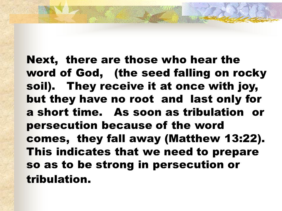 Next, there are those who hear the word of God, (the seed falling on rocky soil).