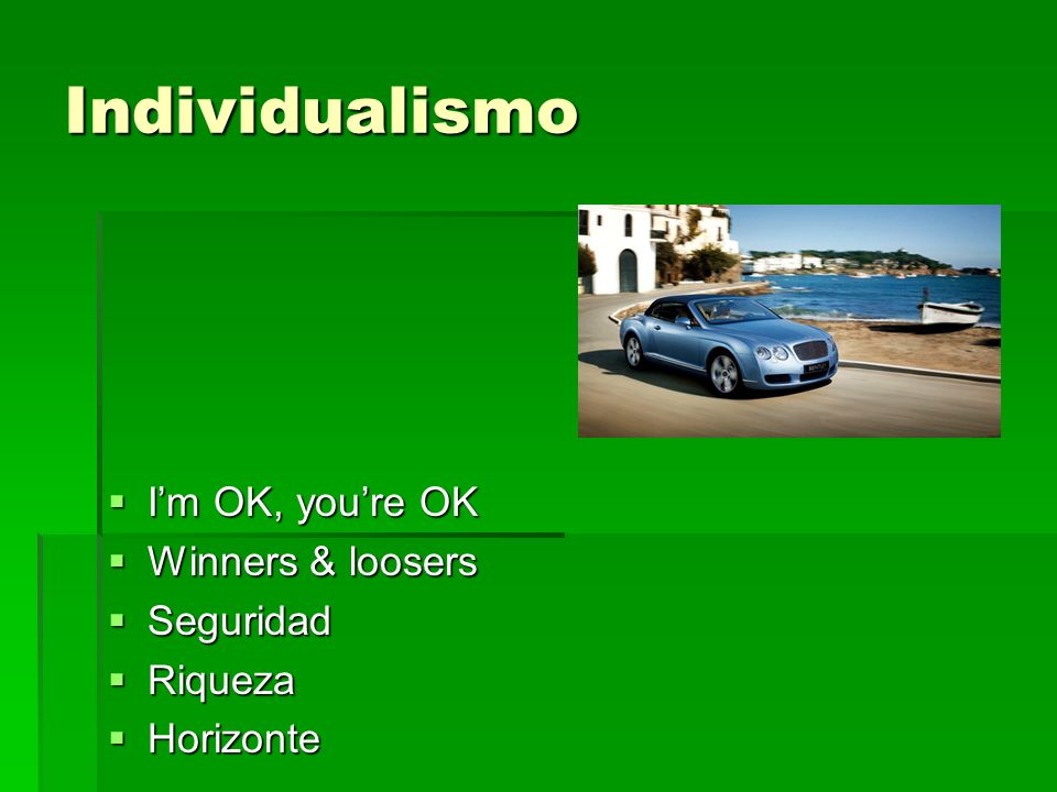 Individualismo I'm OK, you're OK Winners & loosers Seguridad Riqueza