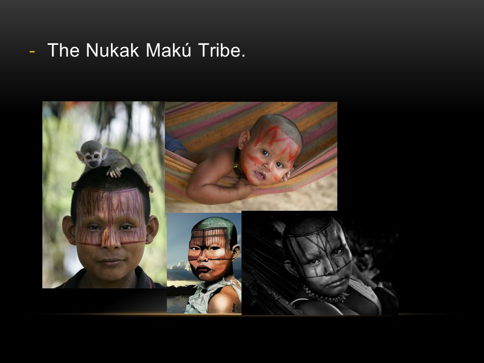 The Nukak Makú Tribe.