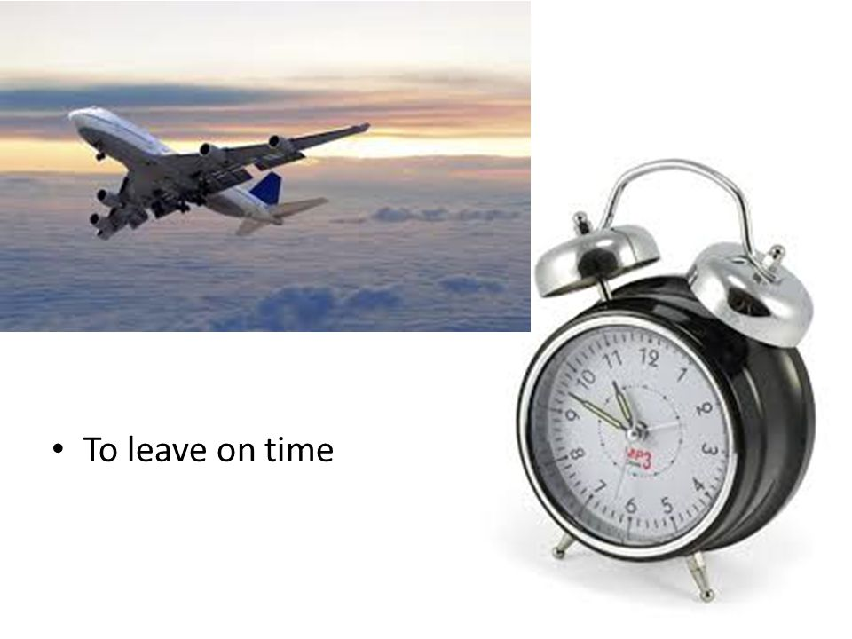To leave on time