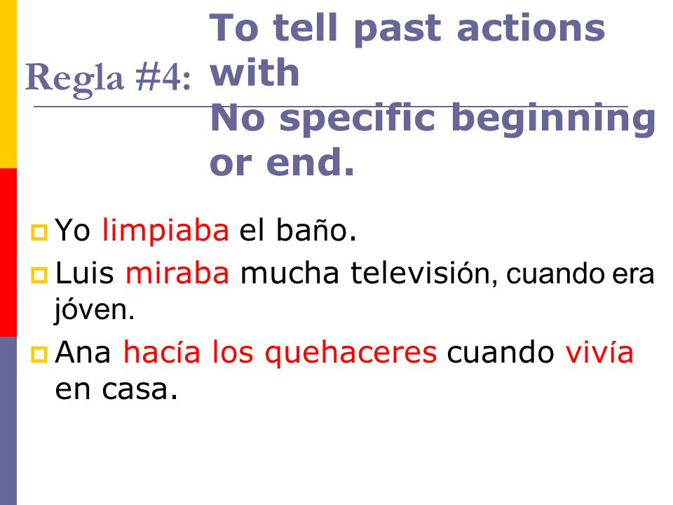 Regla #4: To tell past actions with No specific beginning or end.