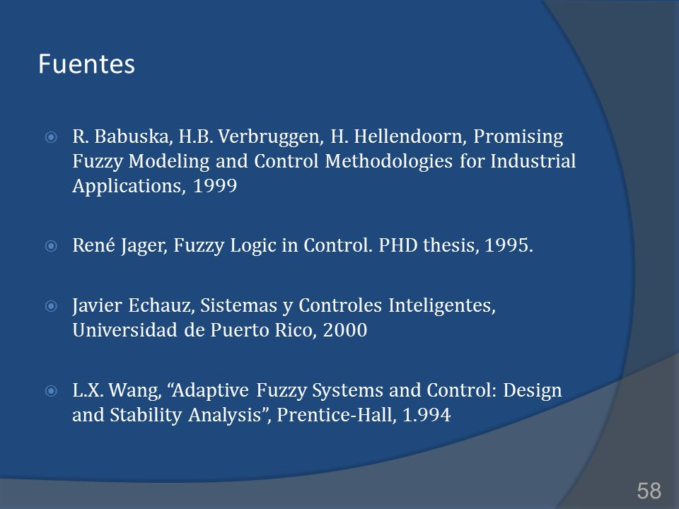 2017/4/8 Fuentes. R. Babuska, H.B. Verbruggen, H. Hellendoorn, Promising Fuzzy Modeling and Control Methodologies for Industrial Applications, 1999.