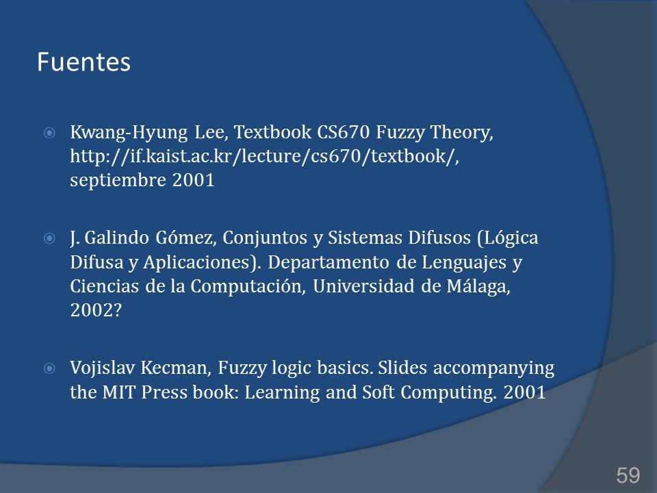2017/4/8 Fuentes. Kwang-Hyung Lee, Textbook CS670 Fuzzy Theory, http://if.kaist.ac.kr/lecture/cs670/textbook/, septiembre 2001.