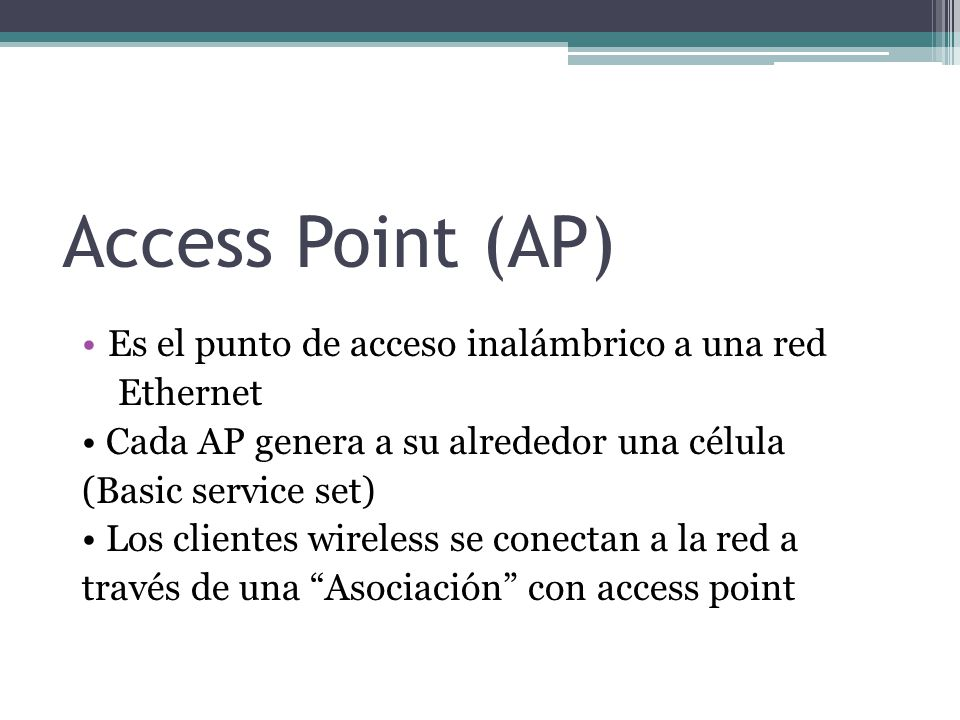 Access Point (AP) Es el punto de acceso inalámbrico a una red Ethernet