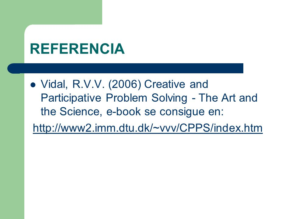 REFERENCIA Vidal, R.V.V. (2006) Creative and Participative Problem Solving - The Art and the Science, e-book se consigue en:
