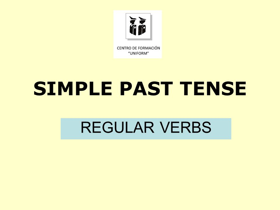 SIMPLE PAST TENSE REGULAR VERBS
