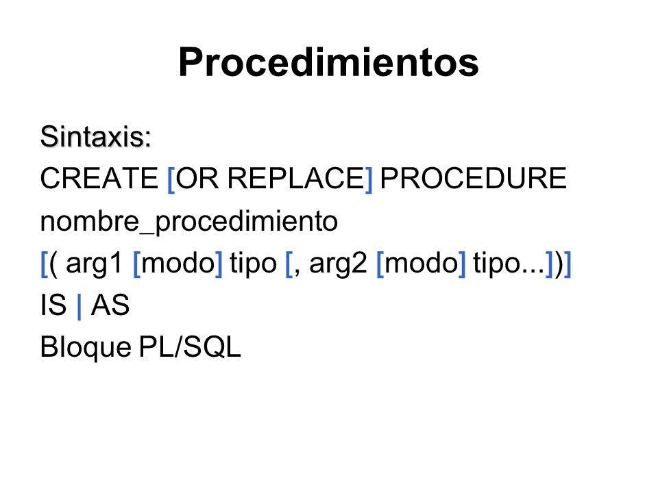 Procedimientos Sintaxis: CREATE [OR REPLACE] PROCEDURE