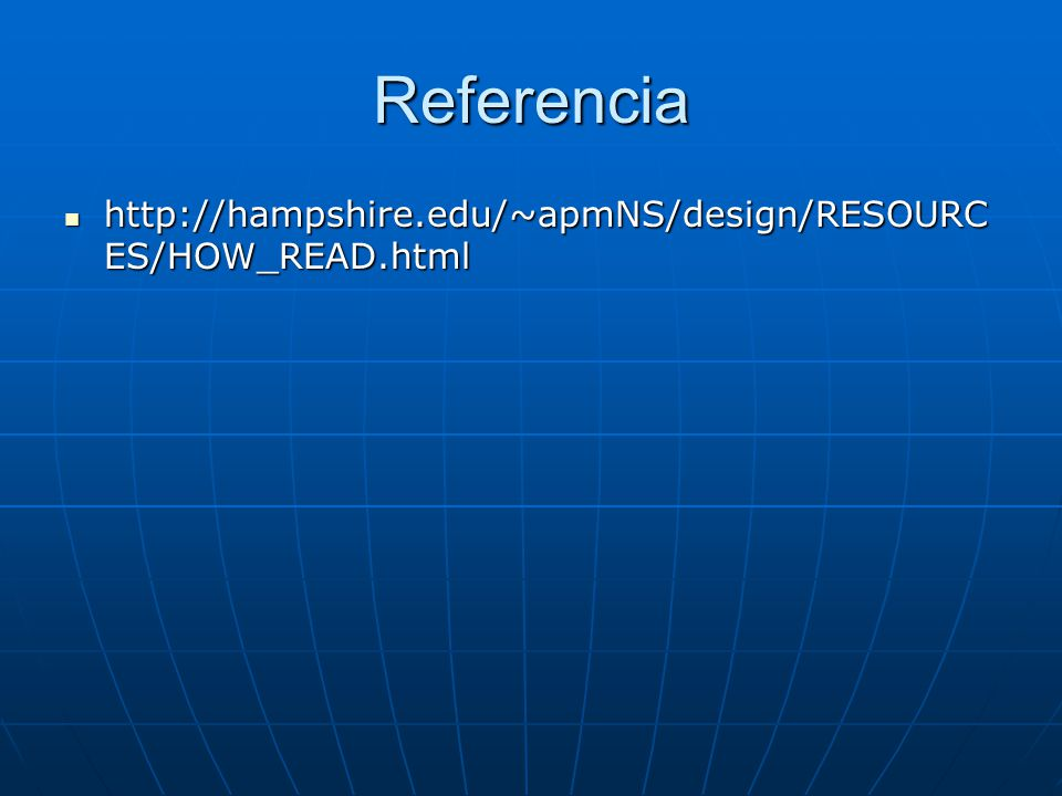 Referencia http://hampshire.edu/~apmNS/design/RESOURCES/HOW_READ.html