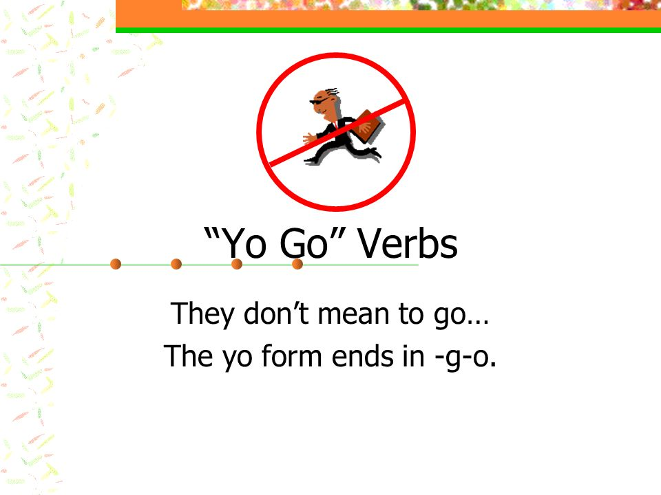 They don't mean to go… The yo form ends in -g-o.