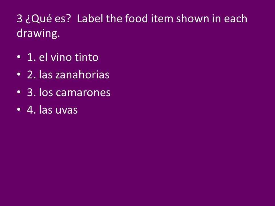 3 ¿Qué es Label the food item shown in each drawing.