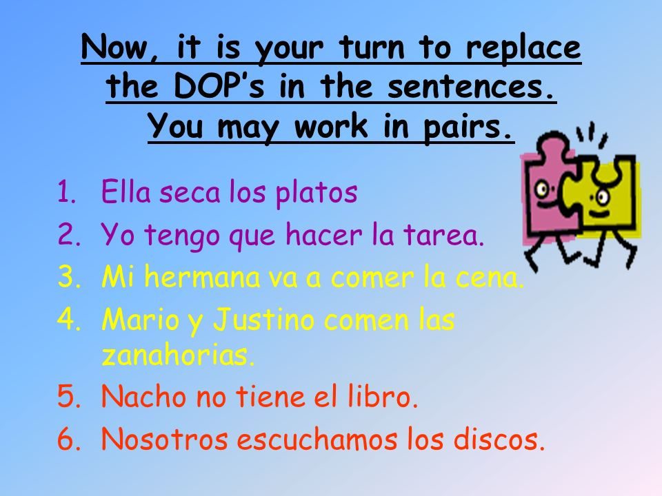 Now, it is your turn to replace the DOP's in the sentences