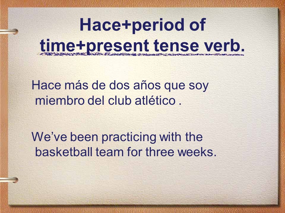 Hace+period of time+present tense verb.