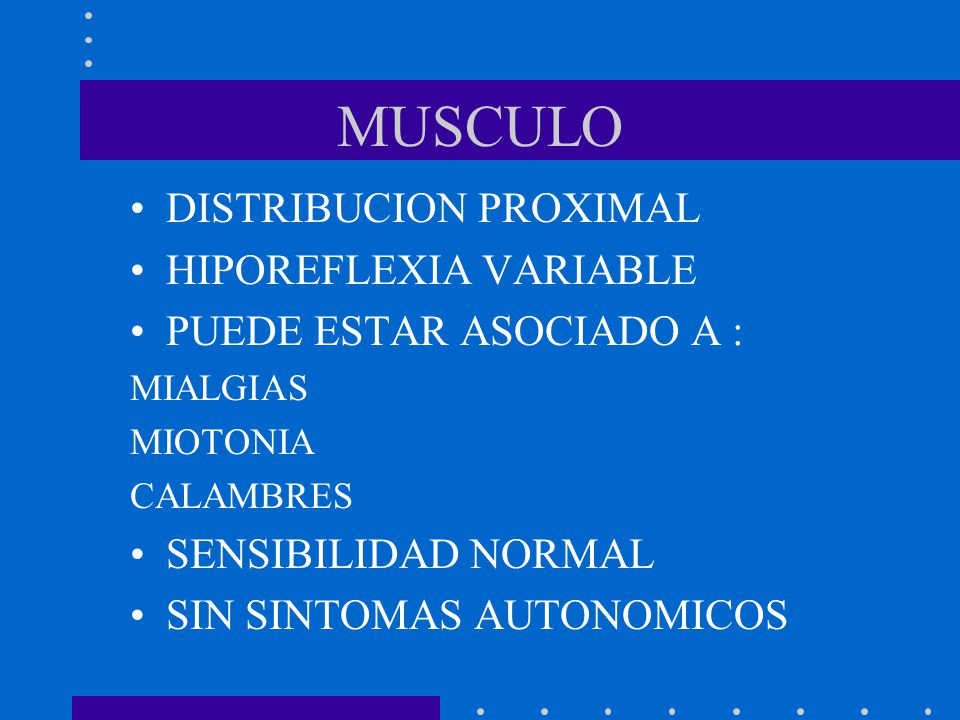 MUSCULO DISTRIBUCION PROXIMAL HIPOREFLEXIA VARIABLE