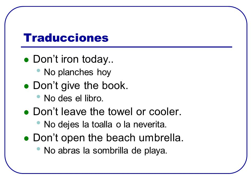 Traducciones Don't iron today.. Don't give the book.