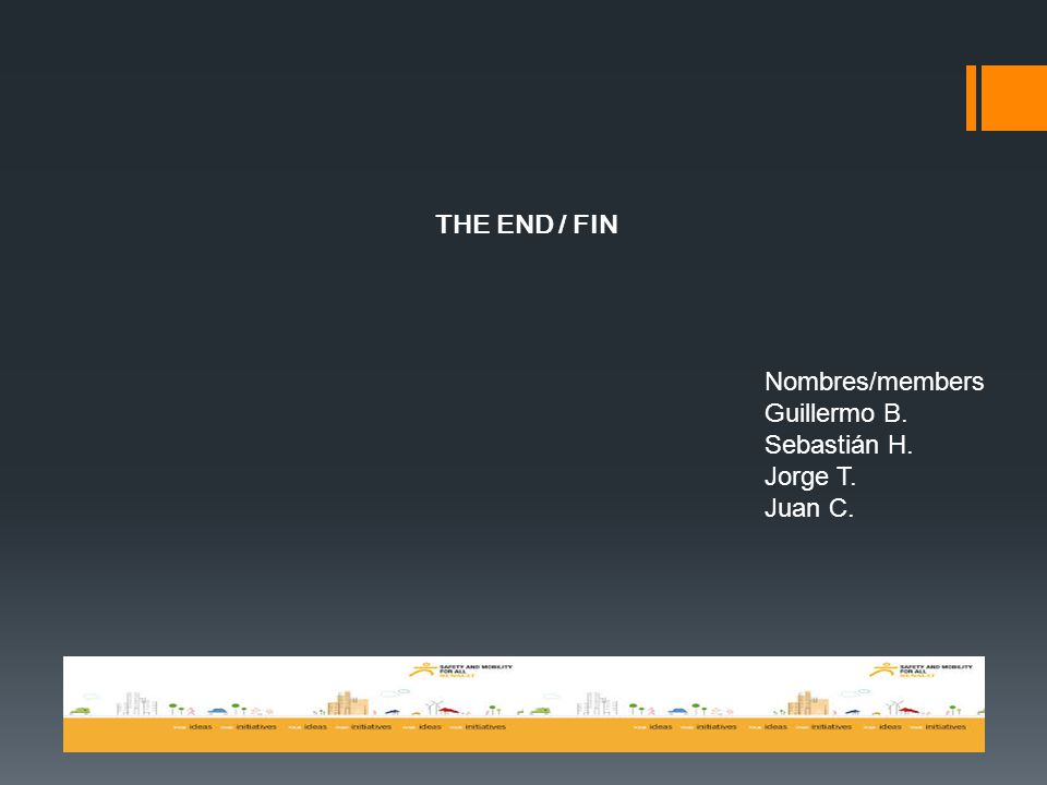 THE END / FIN Nombres/members Guillermo B. Sebastián H. Jorge T. Juan C.