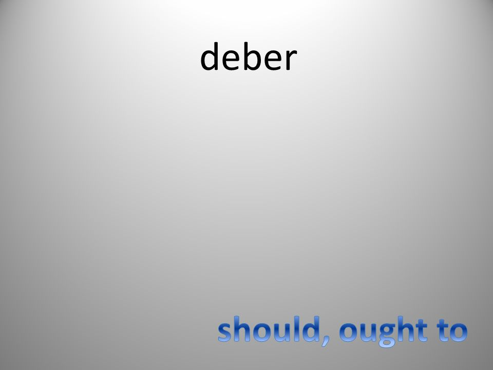 deber should, ought to