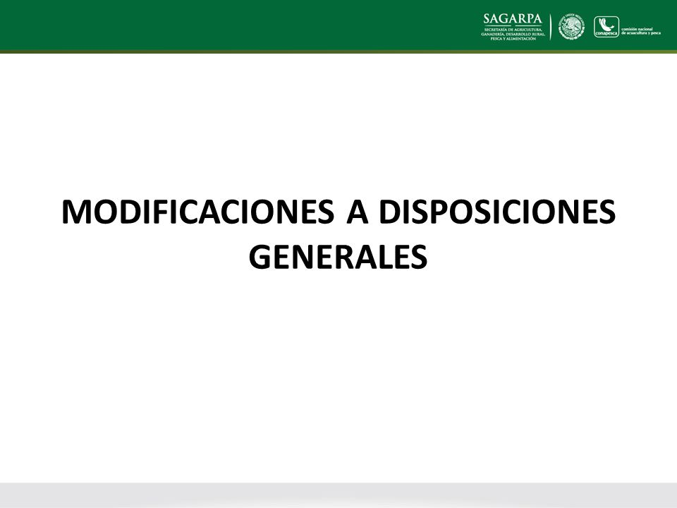 MODIFICACIONES A DISPOSICIONES GENERALES