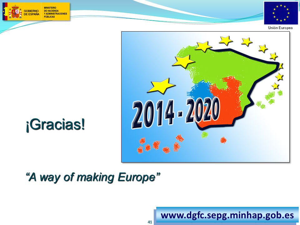 ¡Gracias! A way of making Europe www.dgfc.sepg.minhap.gob.es 41