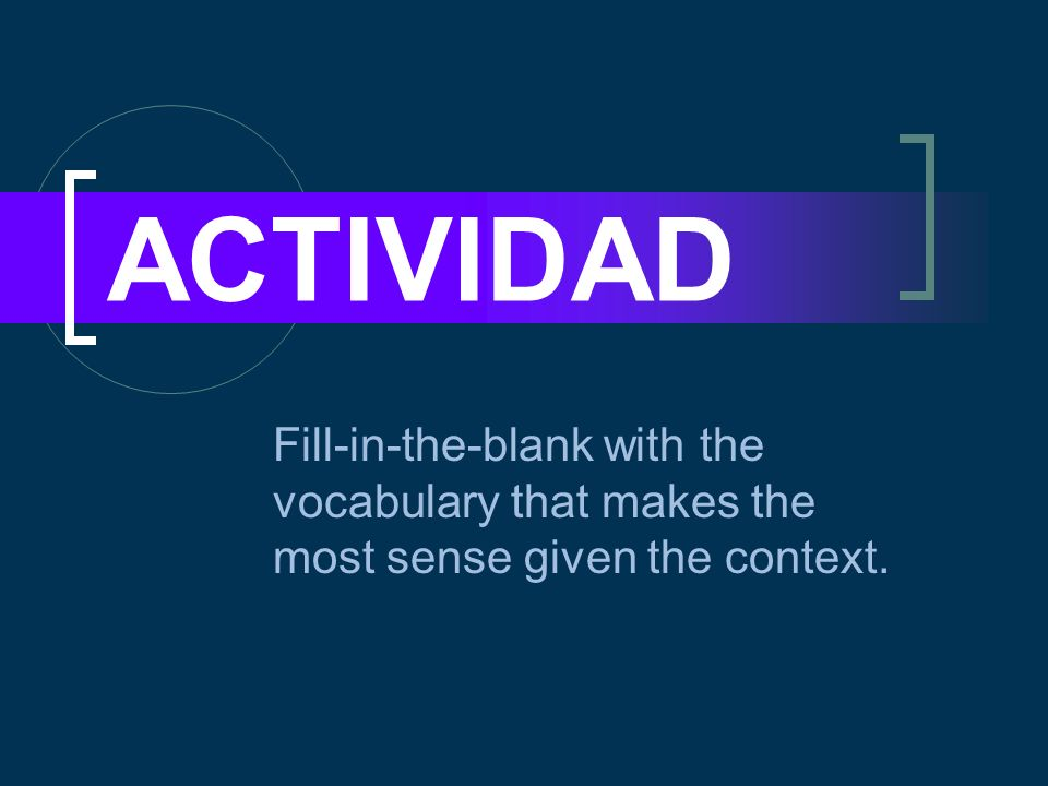 ACTIVIDAD Fill-in-the-blank with the vocabulary that makes the most sense given the context.