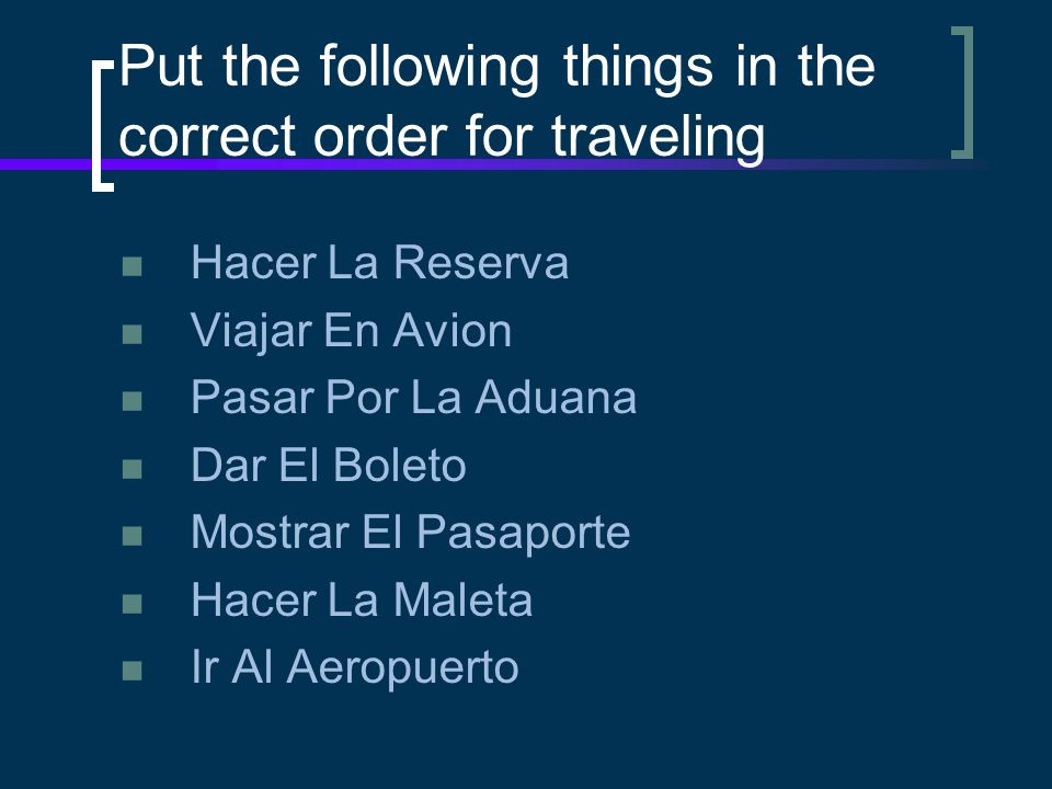 Put the following things in the correct order for traveling