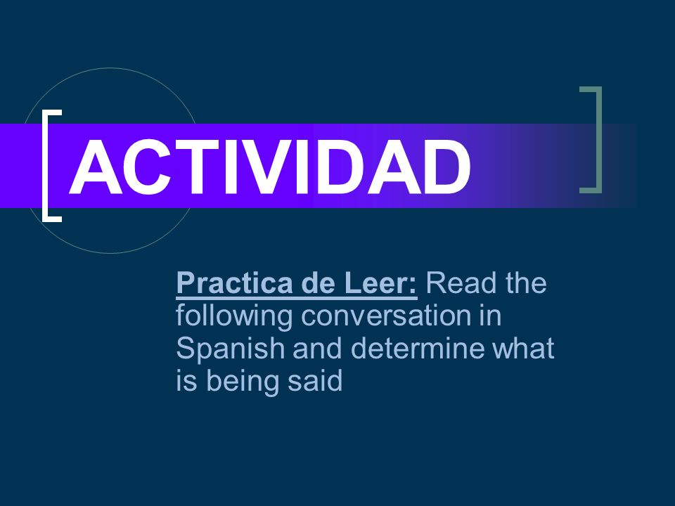 ACTIVIDAD Practica de Leer: Read the following conversation in Spanish and determine what is being said.