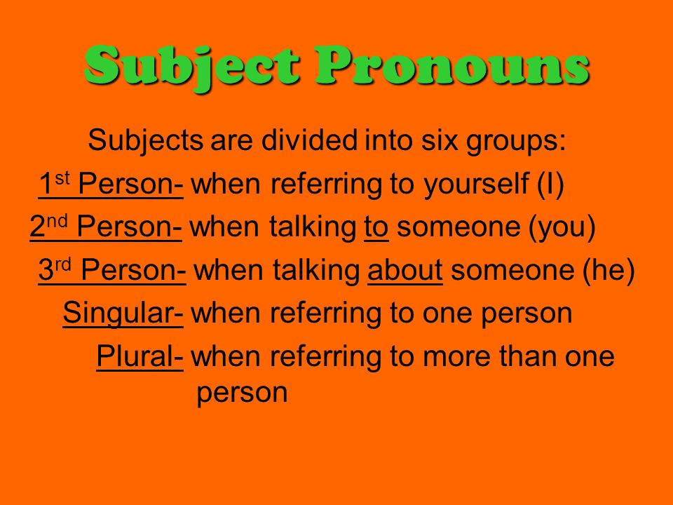 Subject Pronouns Subjects are divided into six groups: