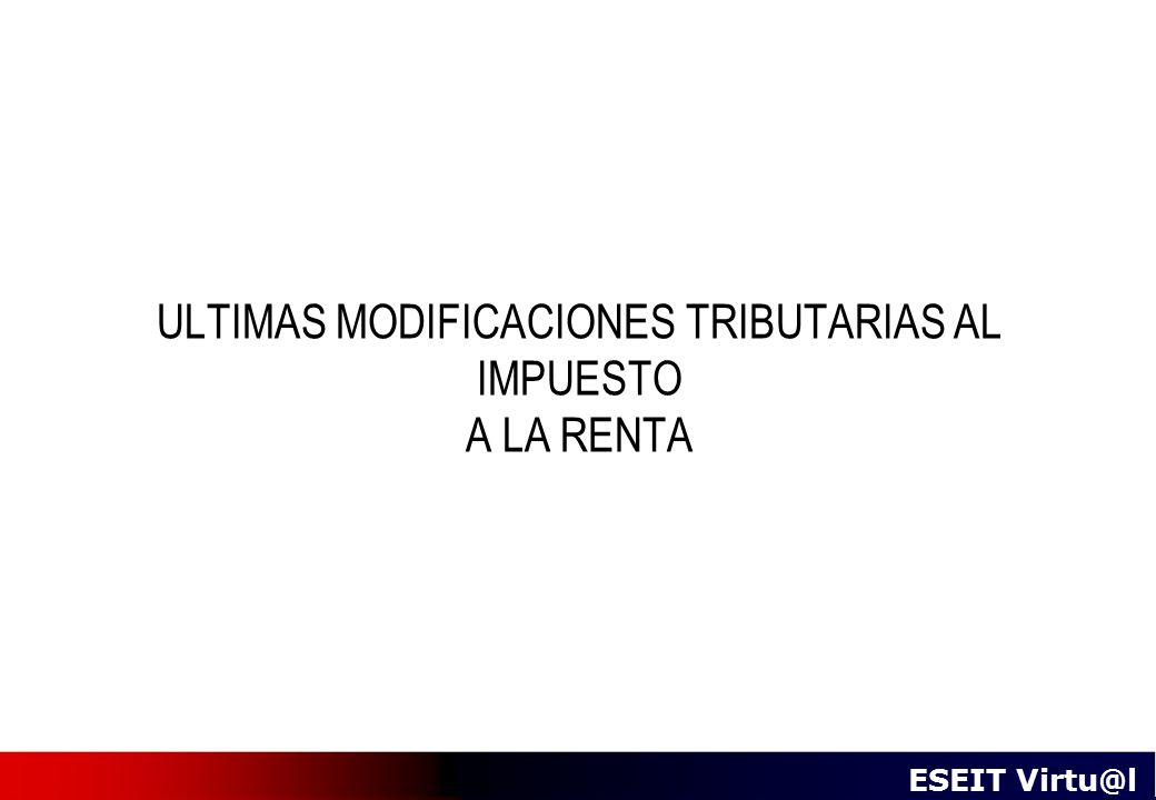 ULTIMAS MODIFICACIONES TRIBUTARIAS AL IMPUESTO A LA RENTA