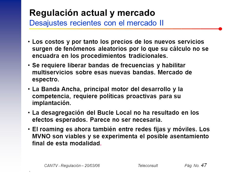 Regulación actual y mercado Desajustes recientes con el mercado II