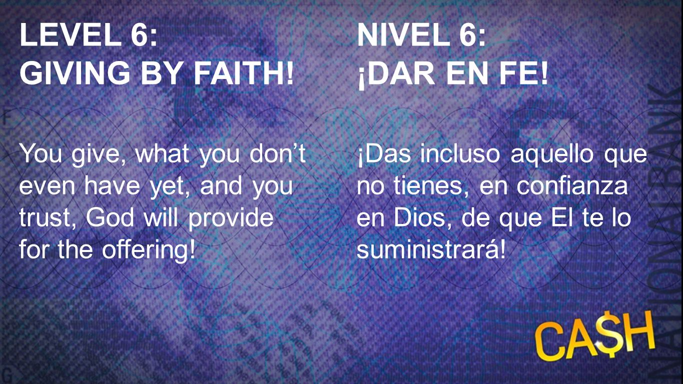 LEVEL 6: GIVING BY FAITH! NIVEL 6: ¡DAR EN FE!