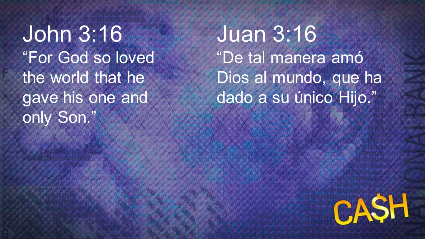 John 3:16 John 3:16. For God so loved the world that he gave his one and only Son. Juan 3:16.