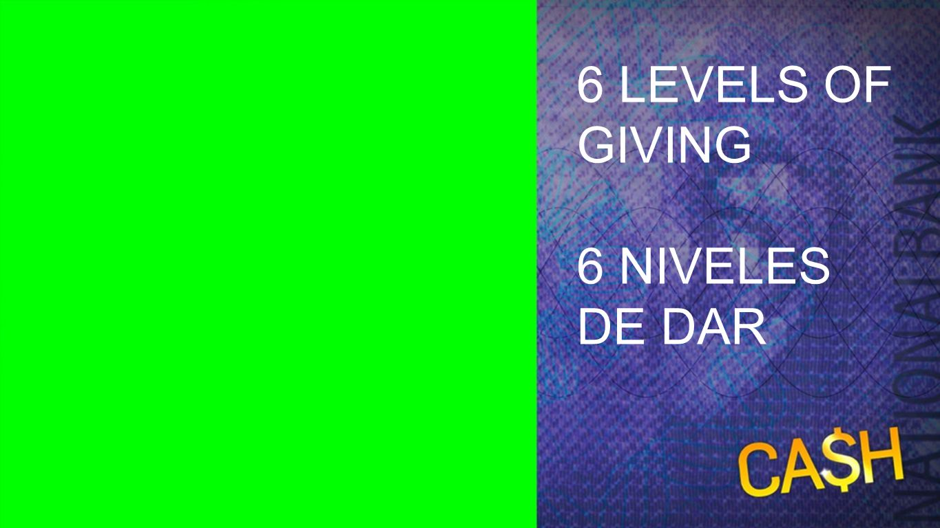 6 Levels 6 LEVELS OF GIVING 6 NIVELES DE DAR