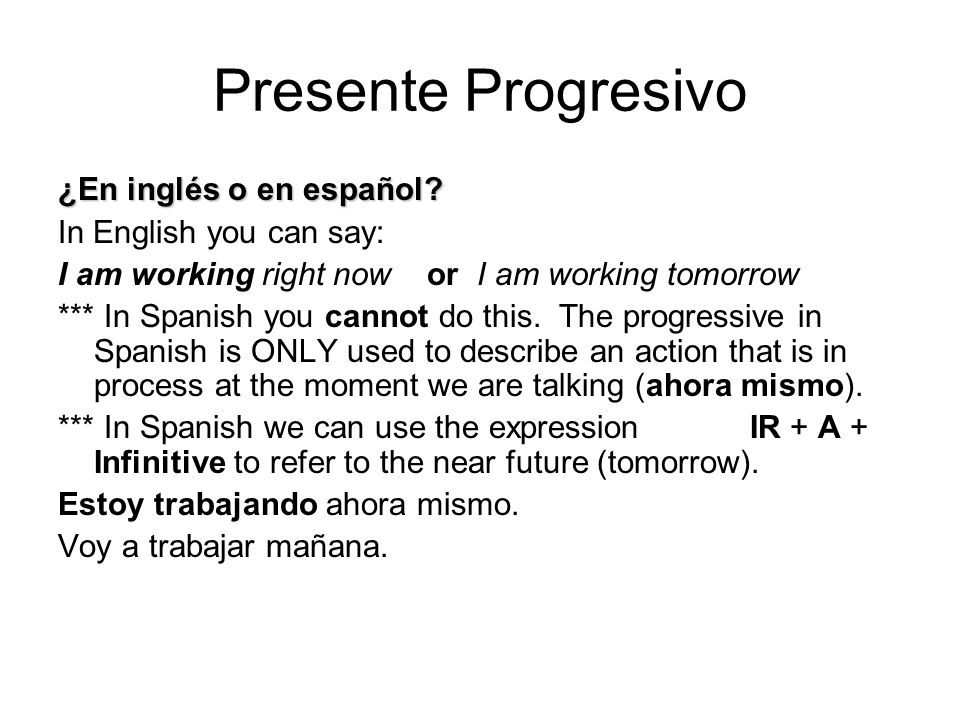 Presente Progresivo ¿En inglés o en español In English you can say: