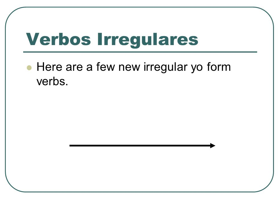 Verbos Irregulares Here are a few new irregular yo form verbs.