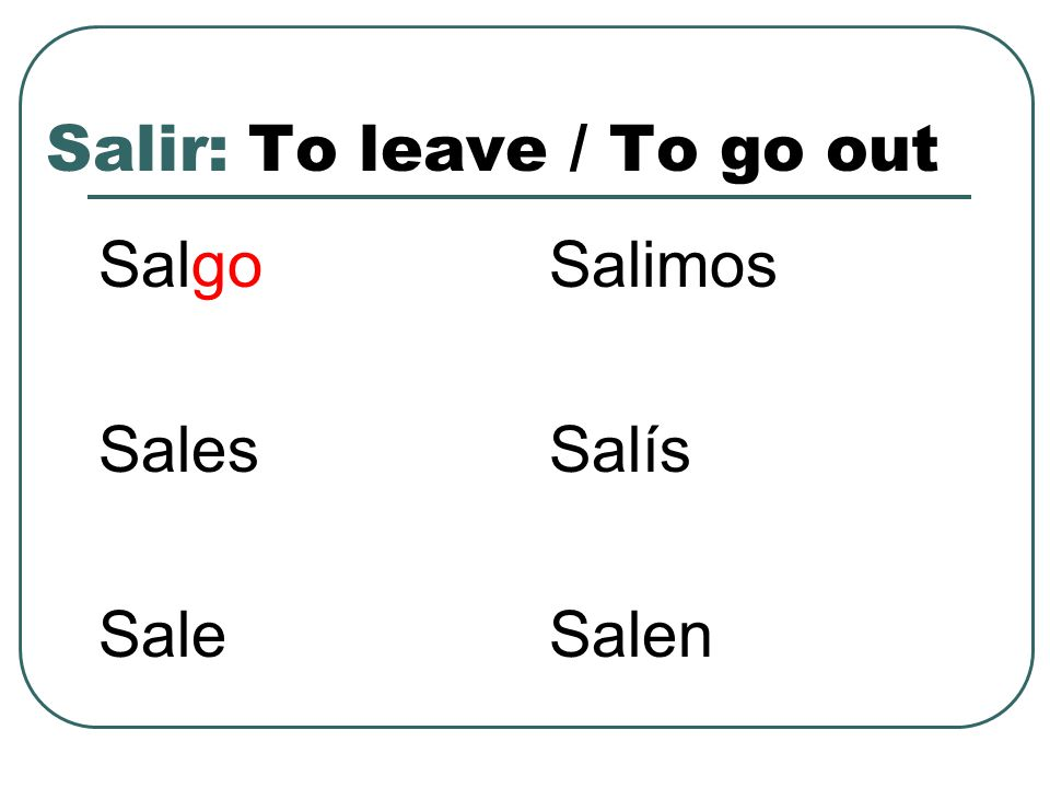Salir: To leave / To go out