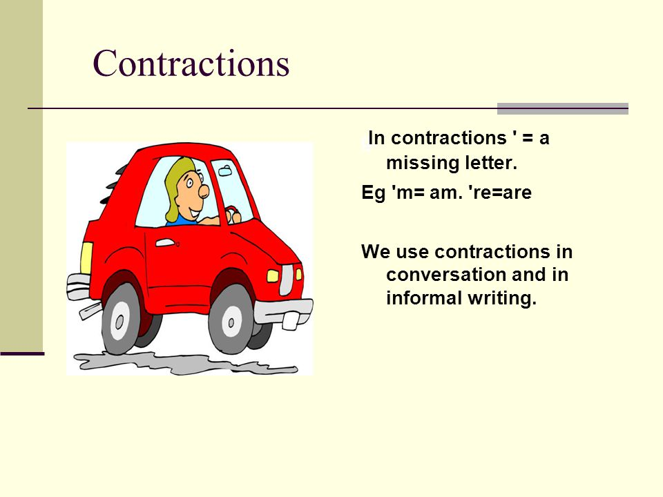 Contractions In contractions = a missing letter. g.
