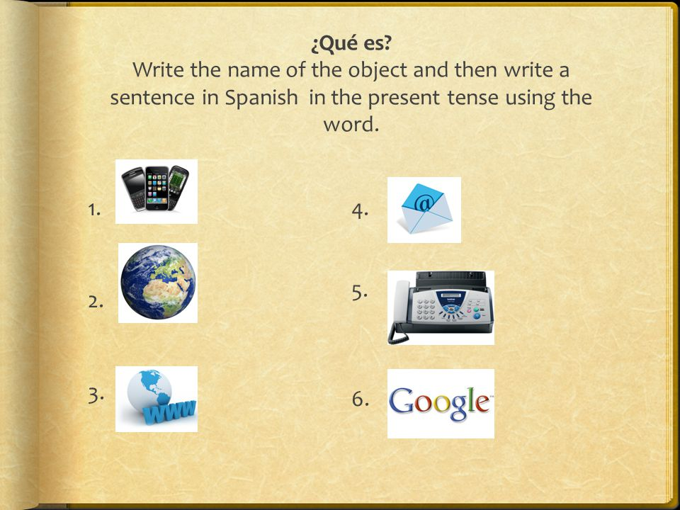 ¿Qué es Write the name of the object and then write a sentence in Spanish in the present tense using the word.