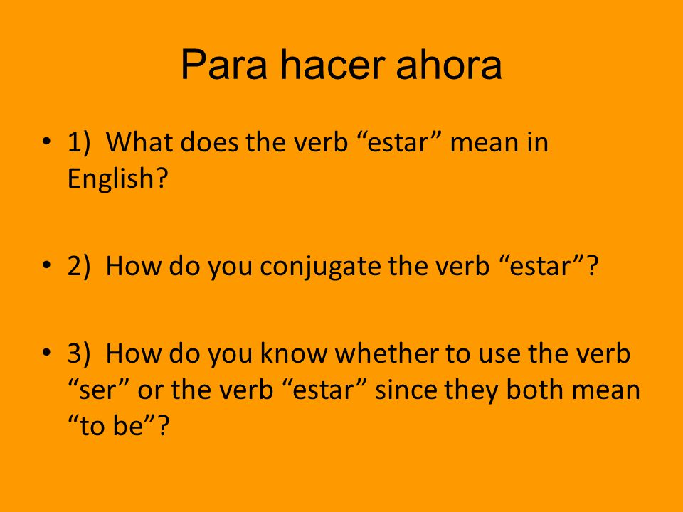 Para hacer ahora 1) What does the verb estar mean in English