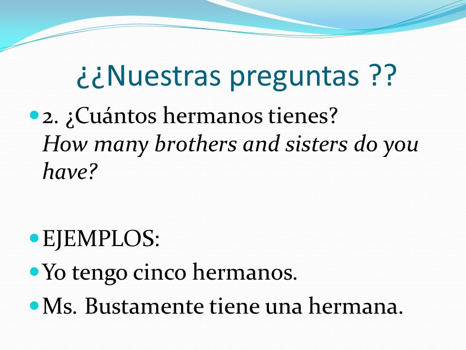 ¿¿Nuestras preguntas 2. ¿Cuántos hermanos tienes How many brothers and sisters do you have