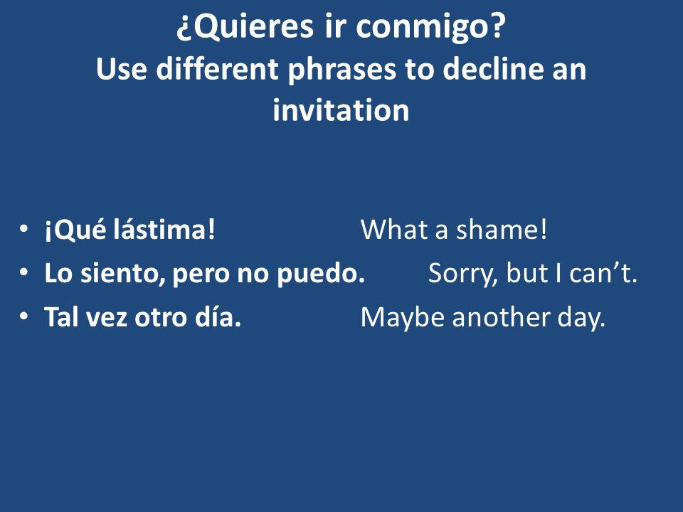 ¿Quieres ir conmigo Use different phrases to decline an invitation