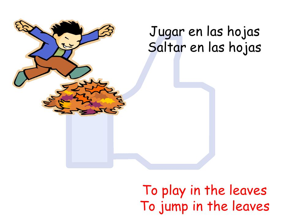 Jugar en las hojas Saltar en las hojas To play in the leaves To jump in the leaves