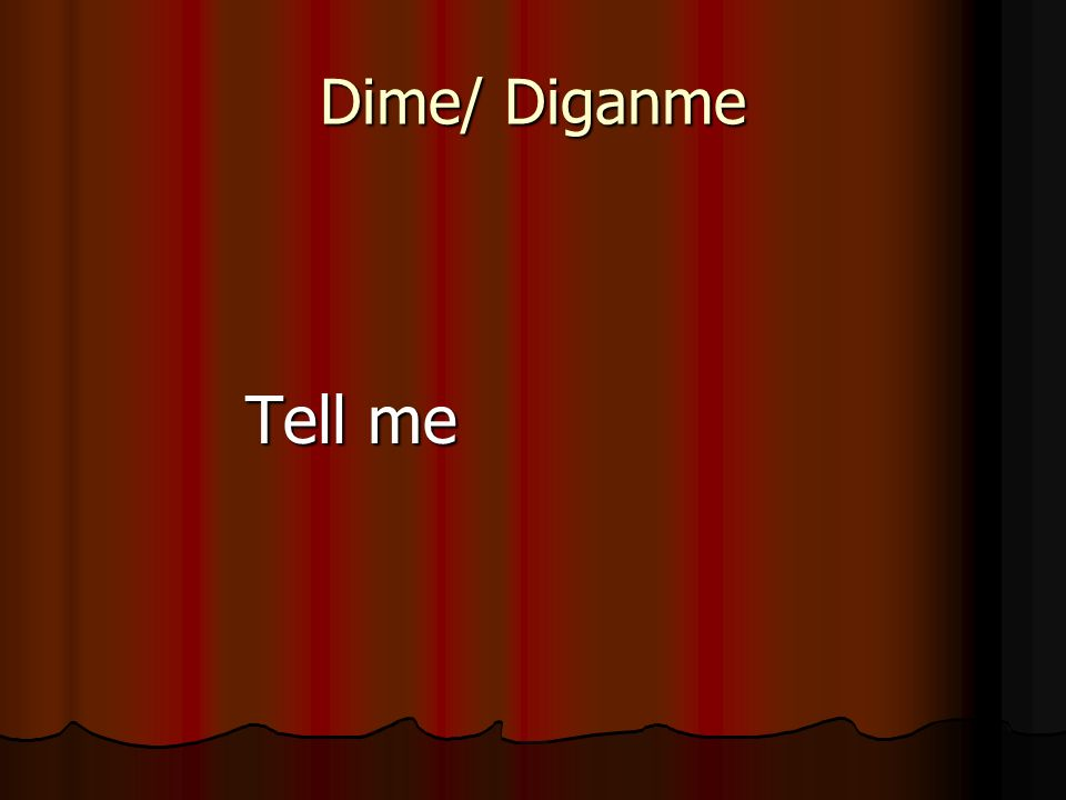 Dime/ Diganme Tell me