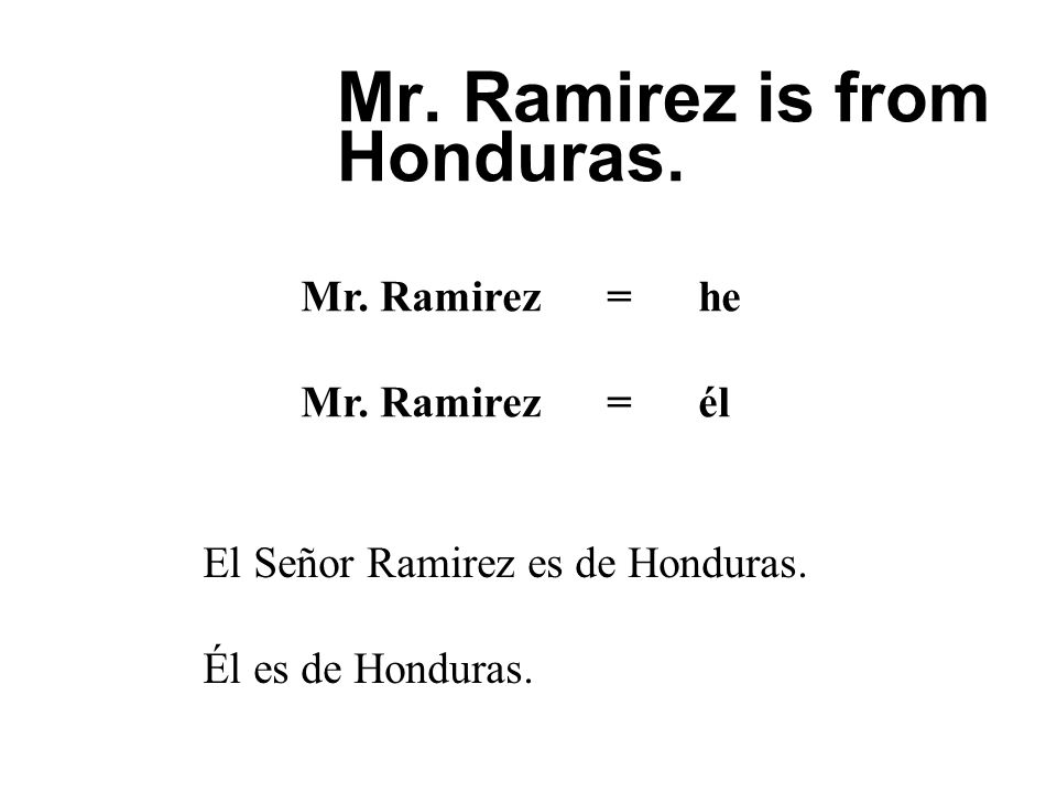 Mr. Ramirez is from Honduras.