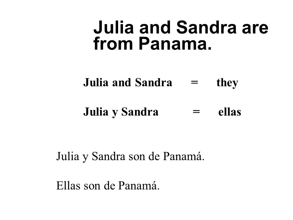 Julia and Sandra are from Panama.