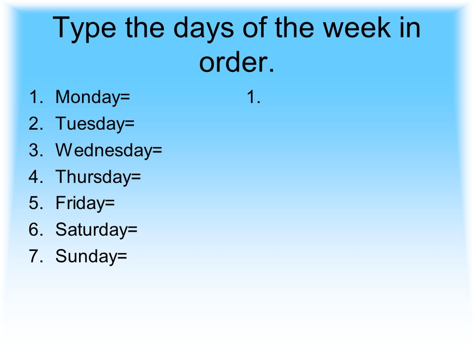 Type the days of the week in order.