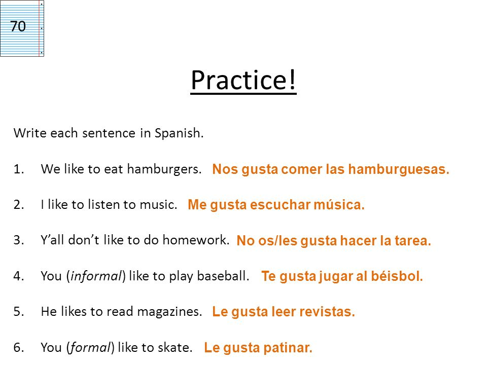 Practice! 70 Write each sentence in Spanish.