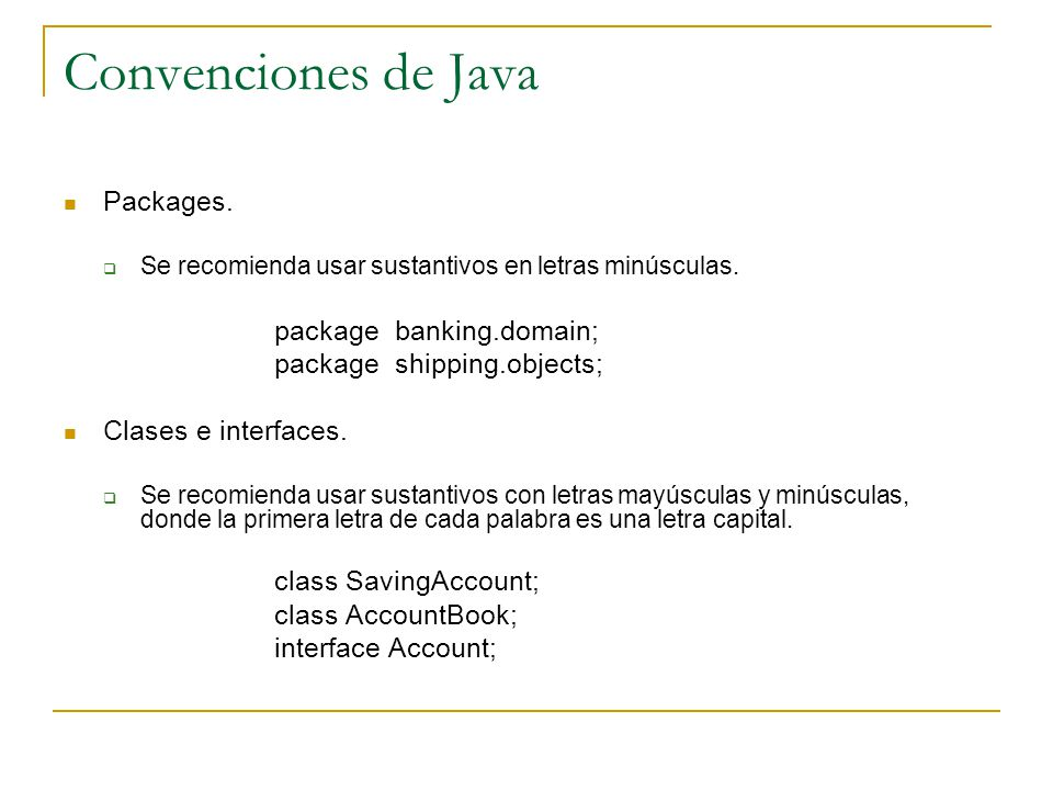 Convenciones de Java Packages. package banking.domain;