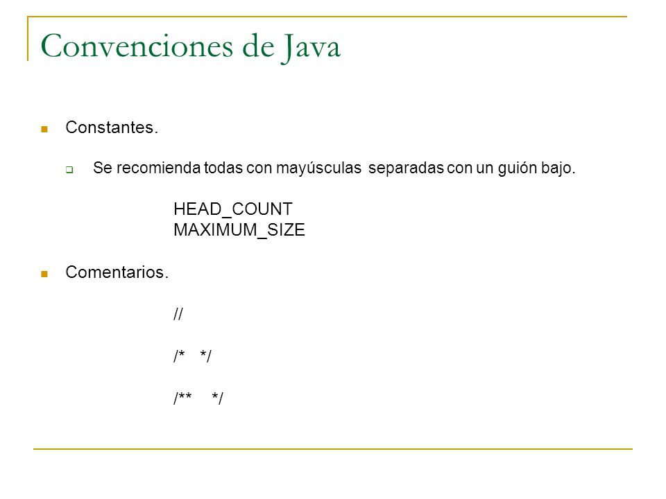 Convenciones de Java Constantes. HEAD_COUNT MAXIMUM_SIZE Comentarios.