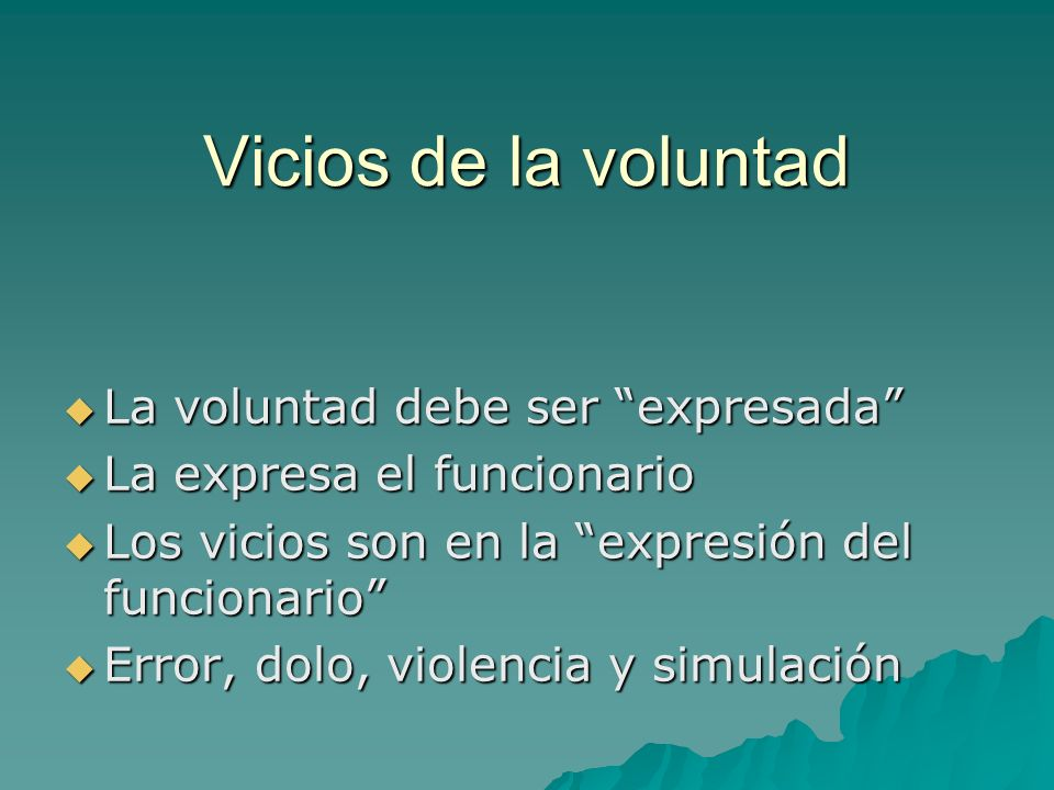 Vicios de la voluntad La voluntad debe ser expresada